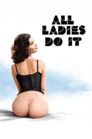 All Ladies Do It