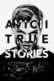 Avicii: True Stories - Avicii: True Stories (2017)
