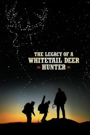 The Legacy of a Whitetail Deer Hunter - The Legacy of a Whitetail Deer Hunter (2018)