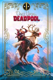 Deadpool Ngày Xửa Ngày Xưa - Once Upon A Deadpool (2018)